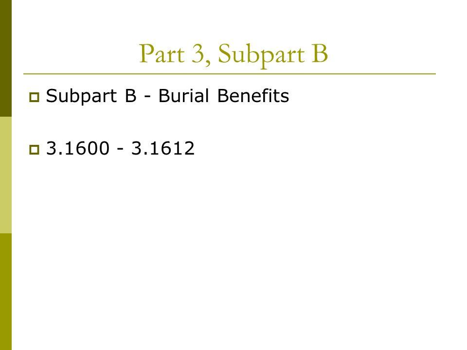 Part 3, Subpart B Subpart B - Burial Benefits 3.1600 - 3.1612