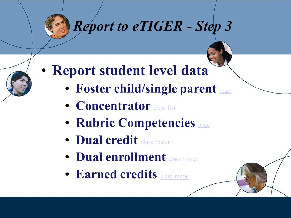 Report to eTIGER - Step 3 Report student level data Foster child/single parent page page Concentrator class list class list Rubric Competencies page p