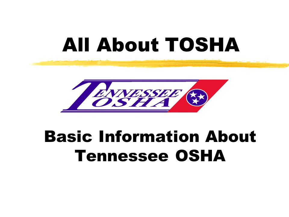 All About TOSHA Basic Information About Tennessee OSHA