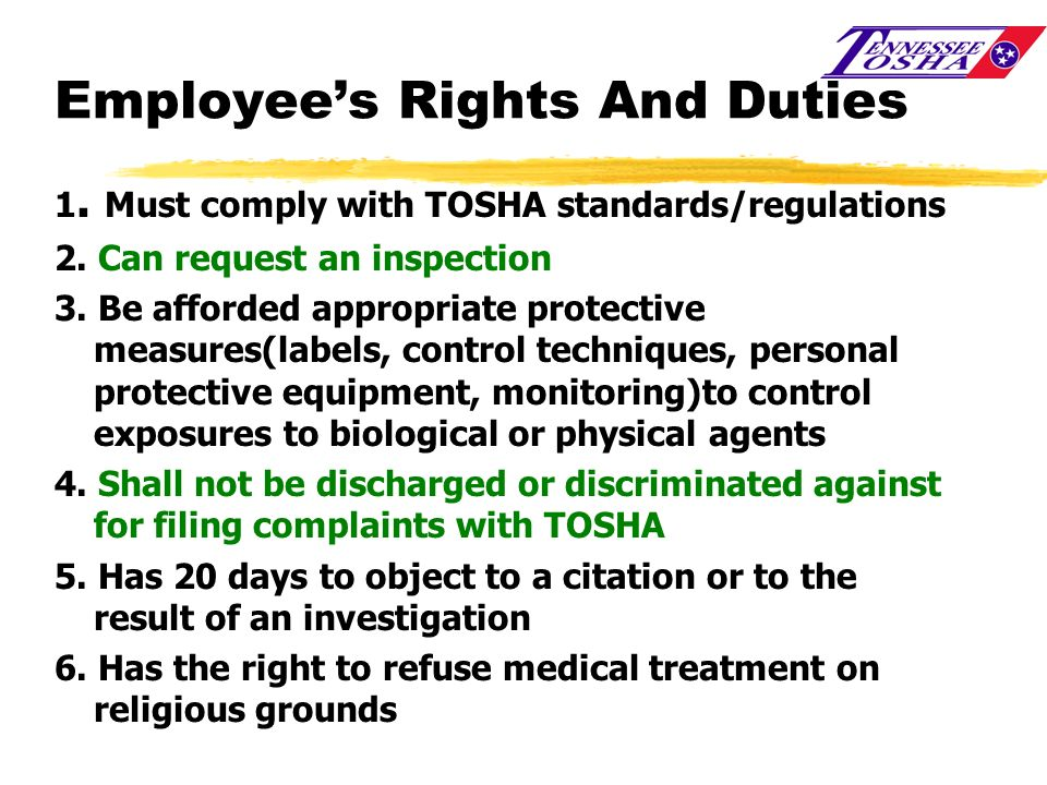 Employees Rights And Duties 1. Must comply with TOSHA standards/regulations 2. Can request an inspection 3. Be afforded appropriate protective measure