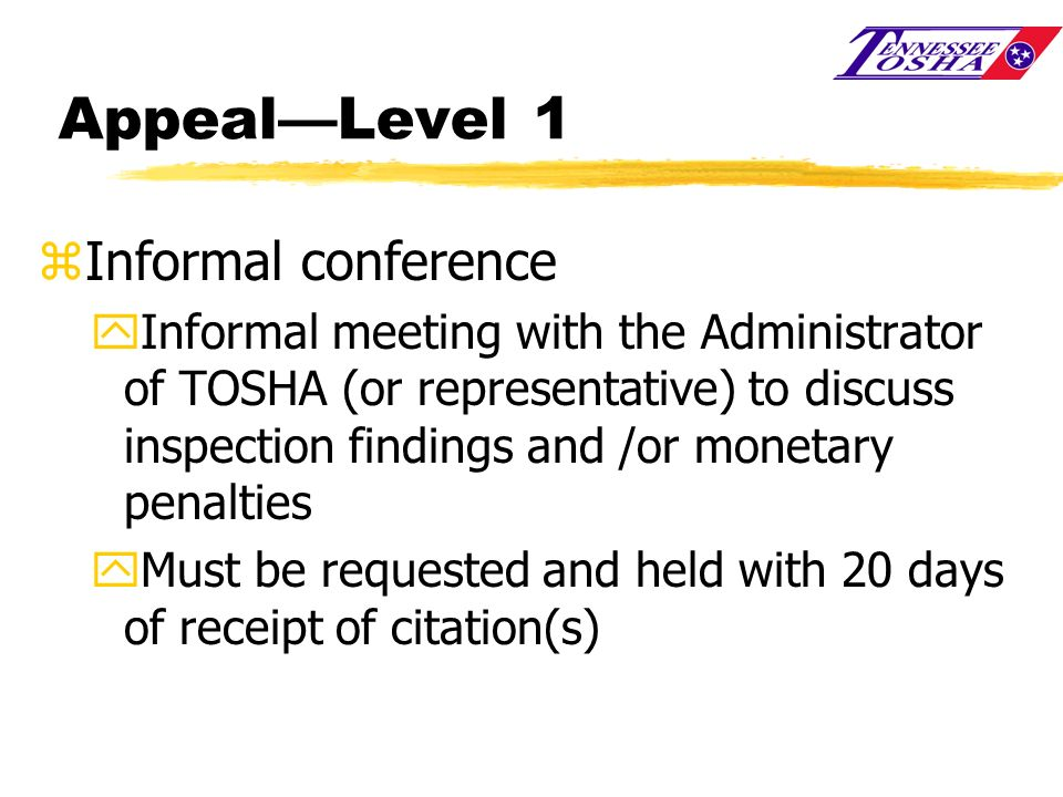 AppealLevel 1 zInformal conference yInformal meeting with the Administrator of TOSHA (or representative) to discuss inspection findings and /or moneta