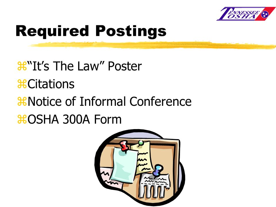 Required Postings zIts The Law Poster zCitations zNotice of Informal Conference zOSHA 300A Form