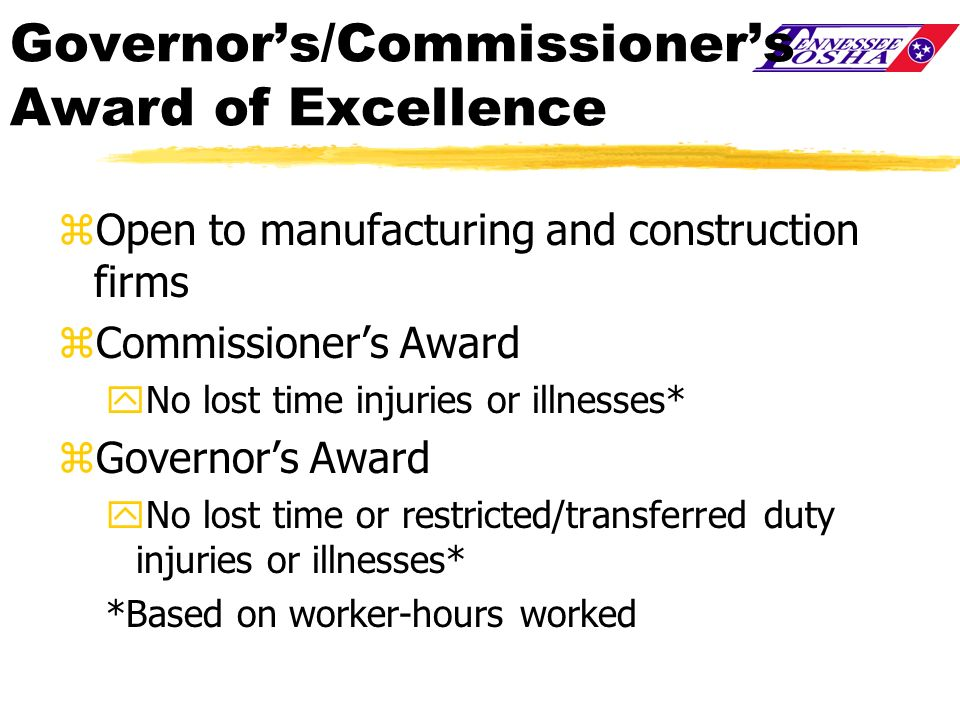 Governors/Commissioners Award of Excellence zOpen to manufacturing and construction firms zCommissioners Award yNo lost time injuries or illnesses* zG