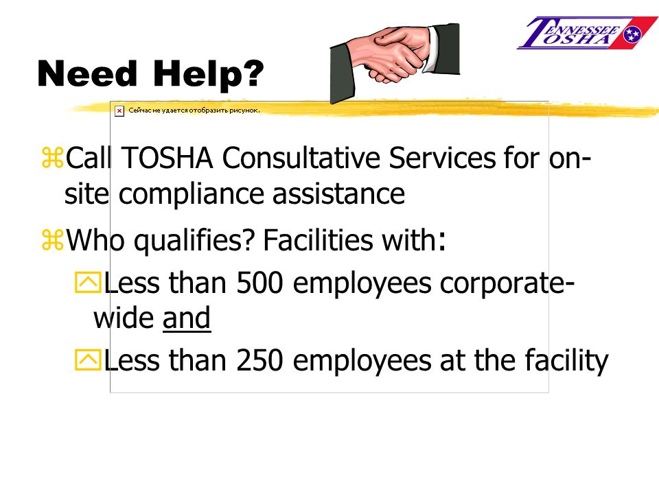 Need Help? zCall TOSHA Consultative Services for on- site compliance assistance zWho qualifies? Facilities with : yLess than 500 employees corporate-