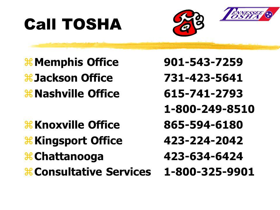 Call TOSHA zMemphis Office901-543-7259 zJackson Office731-423-5641 zNashville Office615-741-2793 1-800-249-8510 zKnoxville Office 865-594-6180 zKingsp
