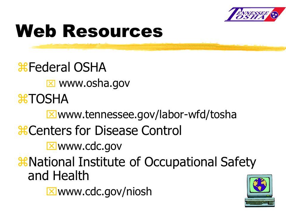Web Resources zFederal OSHA x www.osha.gov zTOSHA xwww.tennessee.gov/labor-wfd/tosha zCenters for Disease Control xwww.cdc.gov zNational Institute of