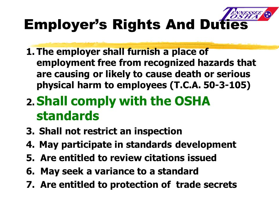 Employers Rights And Duties 1.The employer shall furnish a place of employment free from recognized hazards that are causing or likely to cause death