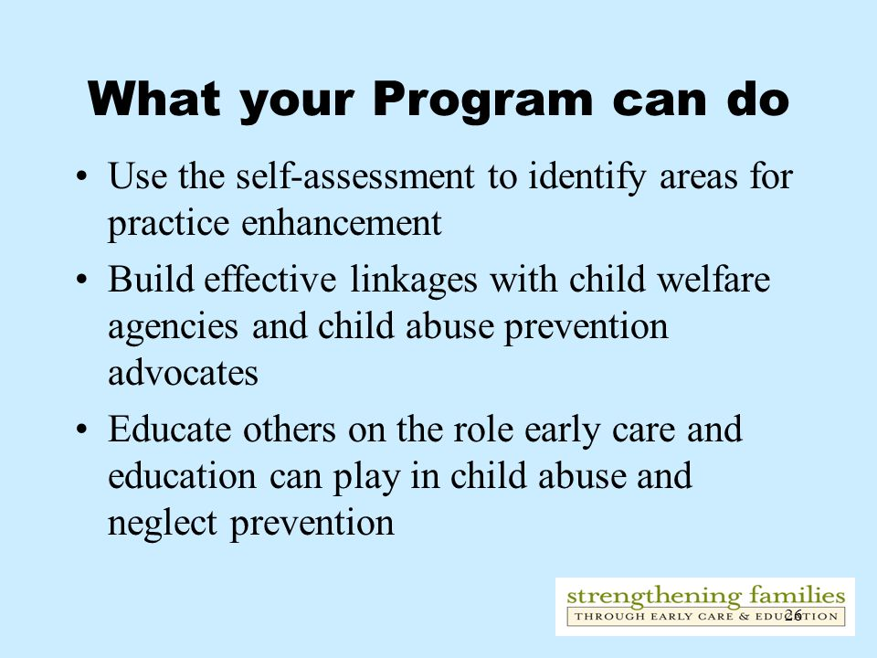 26 What your Program can do Use the self-assessment to identify areas for practice enhancement Build effective linkages with child welfare agencies an