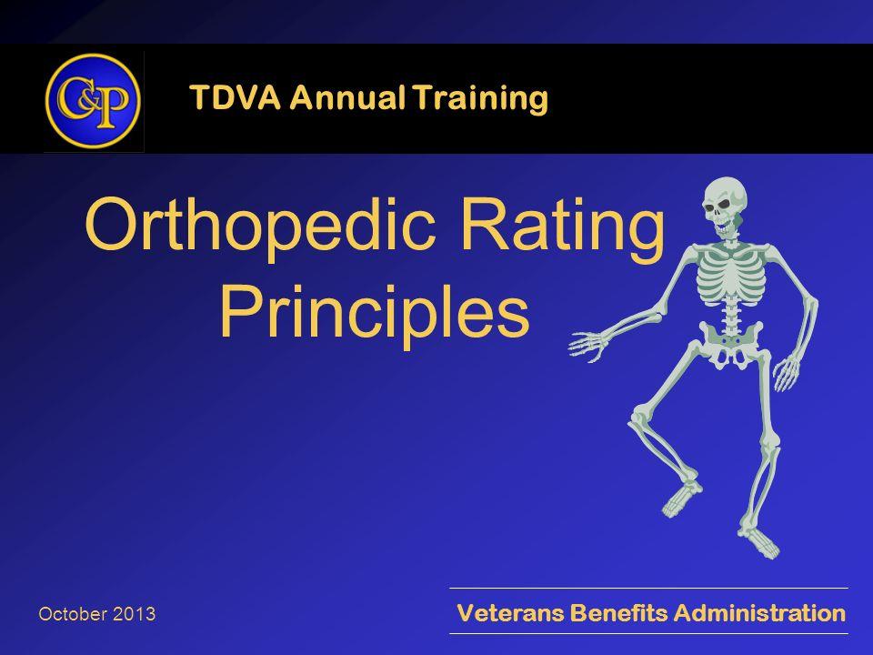 Orthopedic Rating Principles TDVA Annual Training Veterans Benefits Administration October 2013