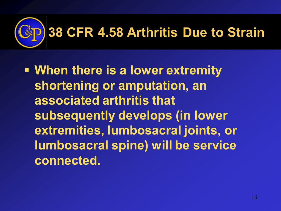 16 38 CFR 4.58 Arthritis Due to Strain When there is a lower extremity shortening or amputation, an associated arthritis that subsequently develops (i