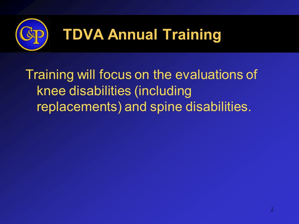 2 TDVA Annual Training Training will focus on the evaluations of knee disabilities (including replacements) and spine disabilities.