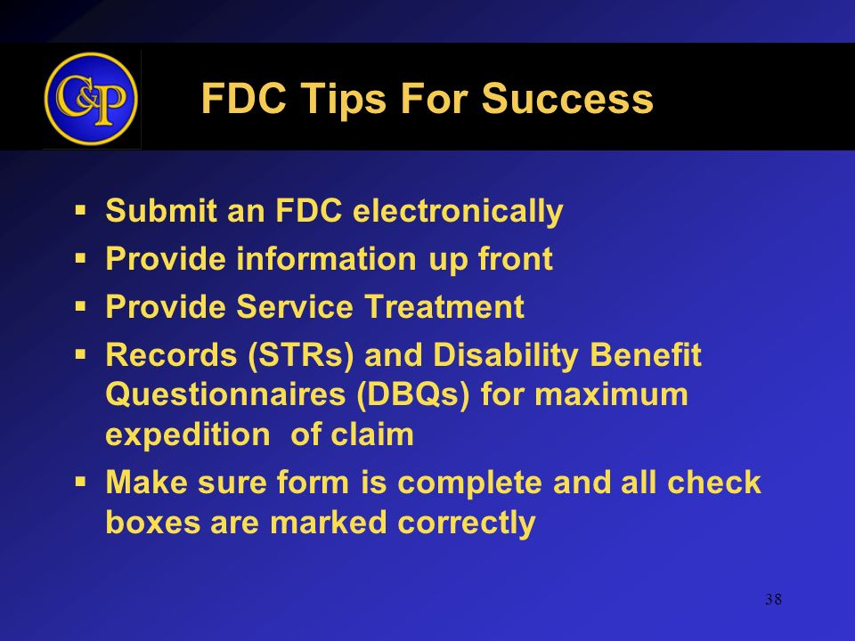 FDC Tips For Success Submit an FDC electronically Provide information up front Provide Service Treatment Records (STRs) and Disability Benefit Questio
