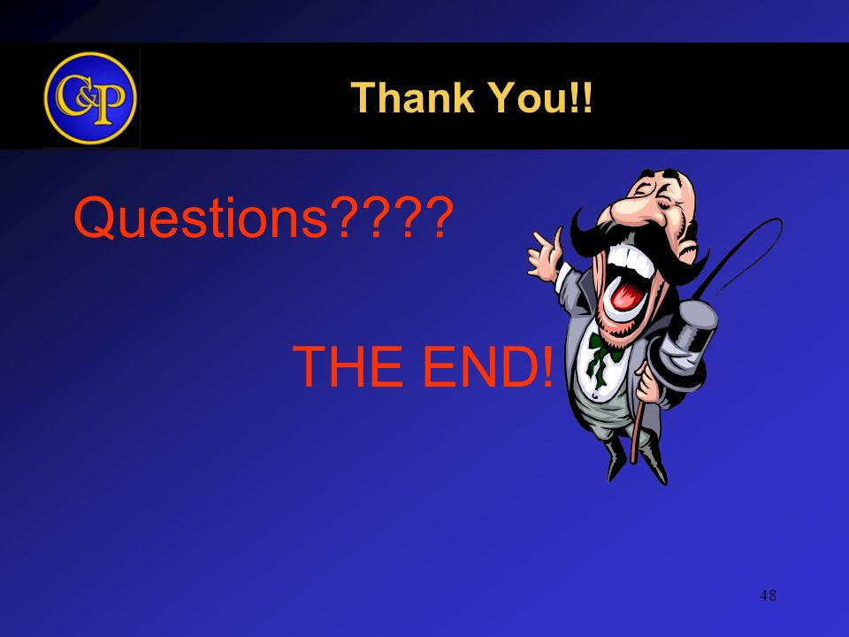 48 Thank You!! Questions???? THE END!