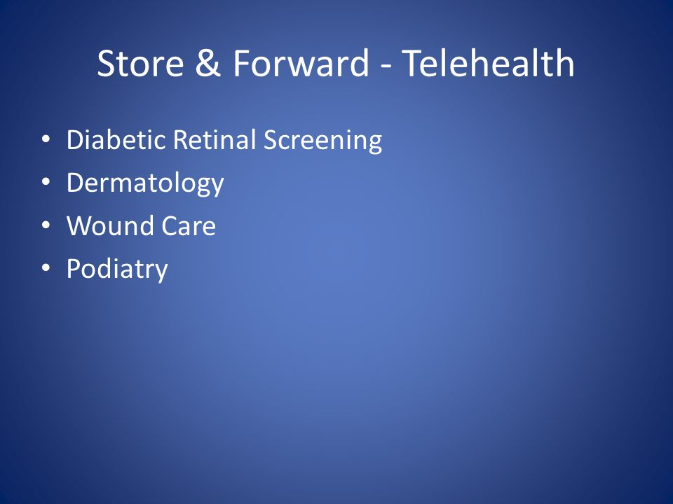 Store & Forward - Telehealth Diabetic Retinal Screening Dermatology Wound Care Podiatry