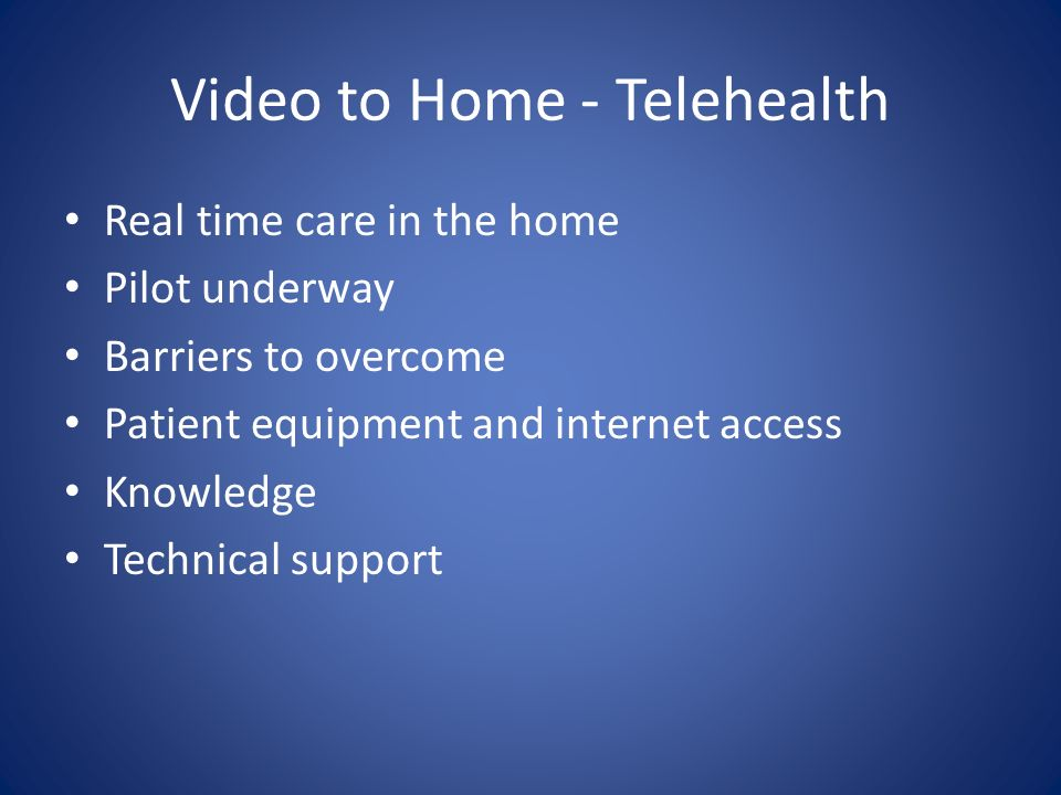 Real time care in the home Pilot underway Barriers to overcome Patient equipment and internet access Knowledge Technical support