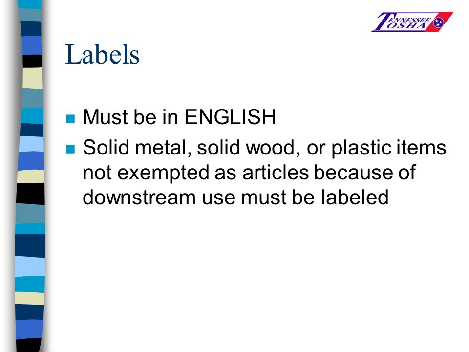 Labels n Must be in ENGLISH n Solid metal, solid wood, or plastic items not exempted as articles because of downstream use must be labeled