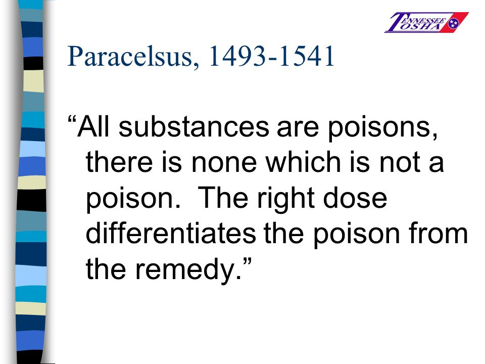 Paracelsus, 1493-1541 All substances are poisons, there is none which is not a poison.
