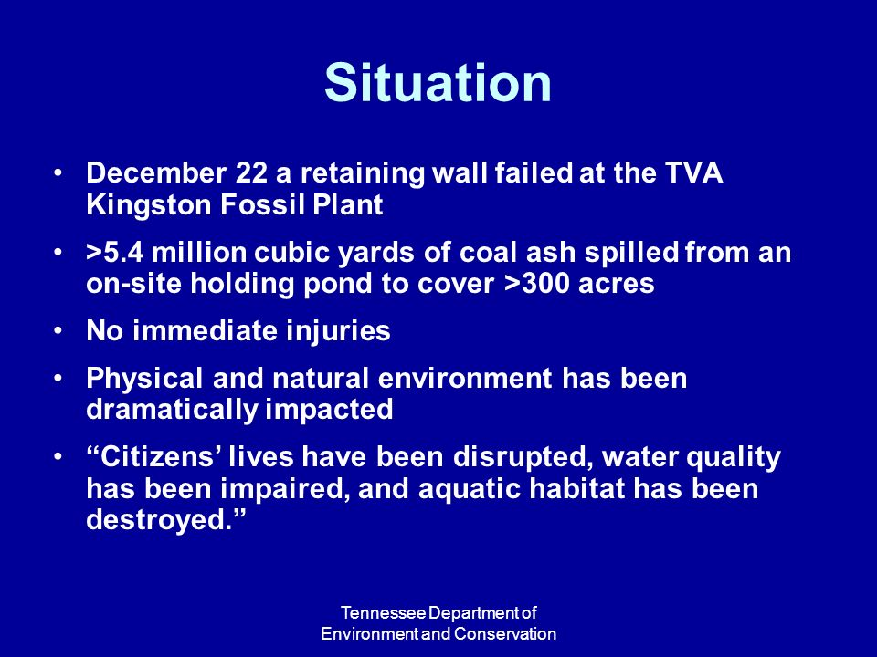 Tennessee Department of Environment and Conservation Situation December 22 a retaining wall failed at the TVA Kingston Fossil Plant >5.4 million cubic
