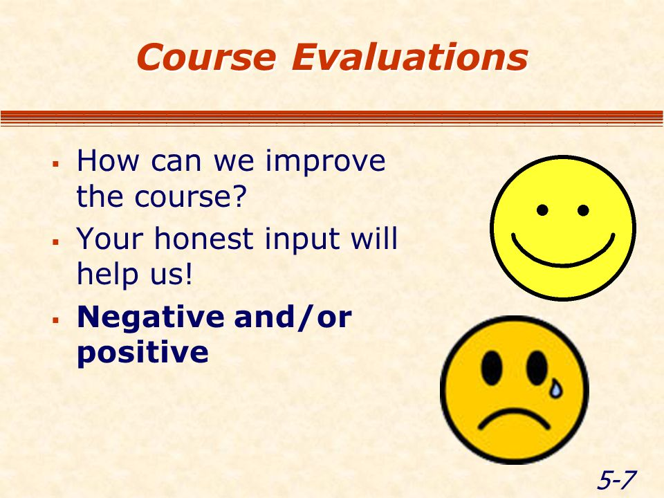5-7 Course Evaluations How can we improve the course.