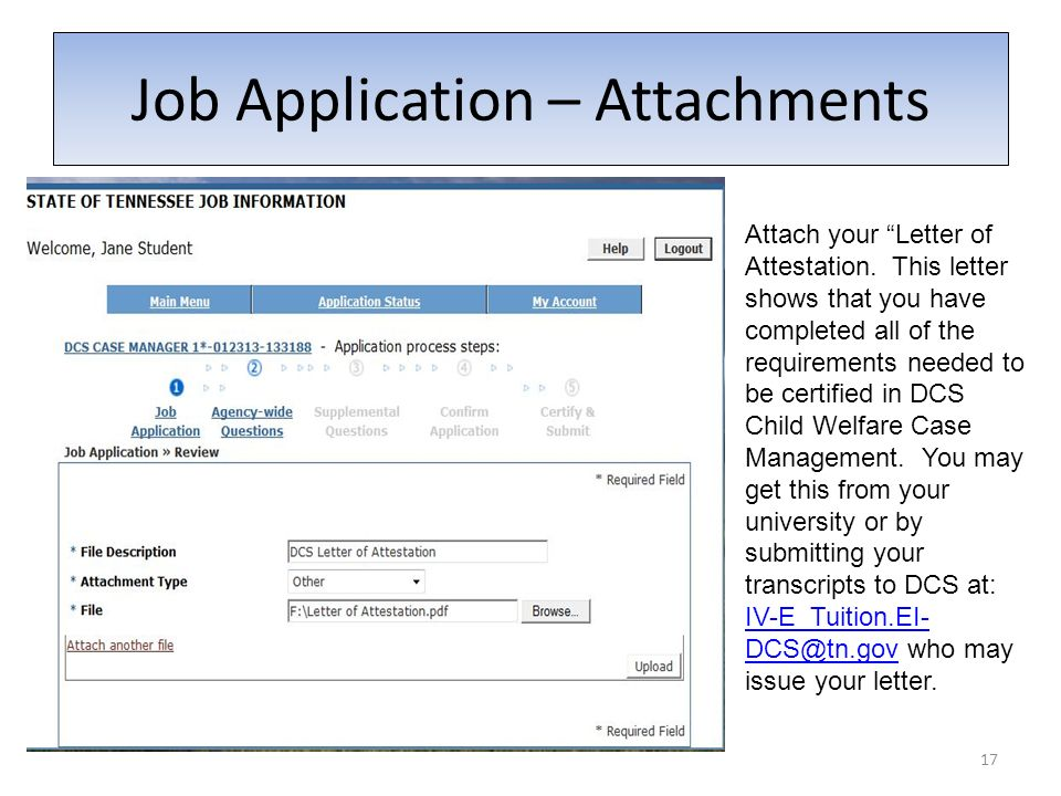 17 Job Application – Attachments Attach your Letter of Attestation. This letter shows that you have completed all of the requirements needed to be cer