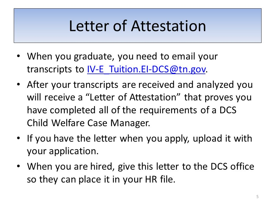 When you graduate, you need to email your transcripts to IV-E_Tuition.EI-DCS@tn.gov.IV-E_Tuition.EI-DCS@tn.gov After your transcripts are received and