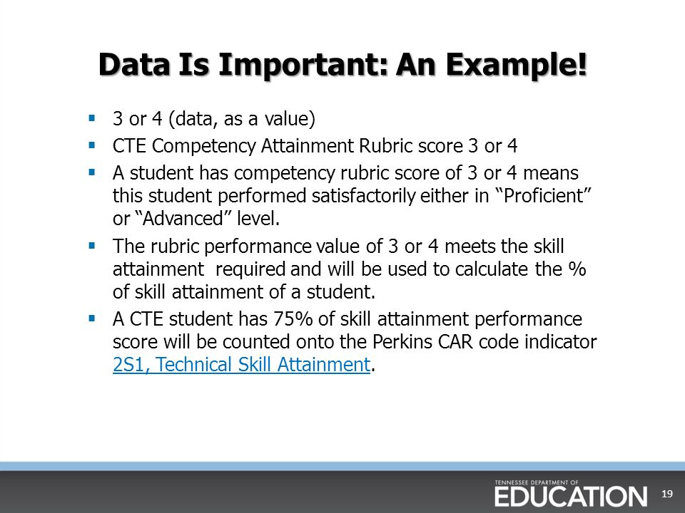 Data Is Important: An Example! 3 or 4 (data, as a value) CTE Competency Attainment Rubric score 3 or 4 A student has competency rubric score of 3 or 4