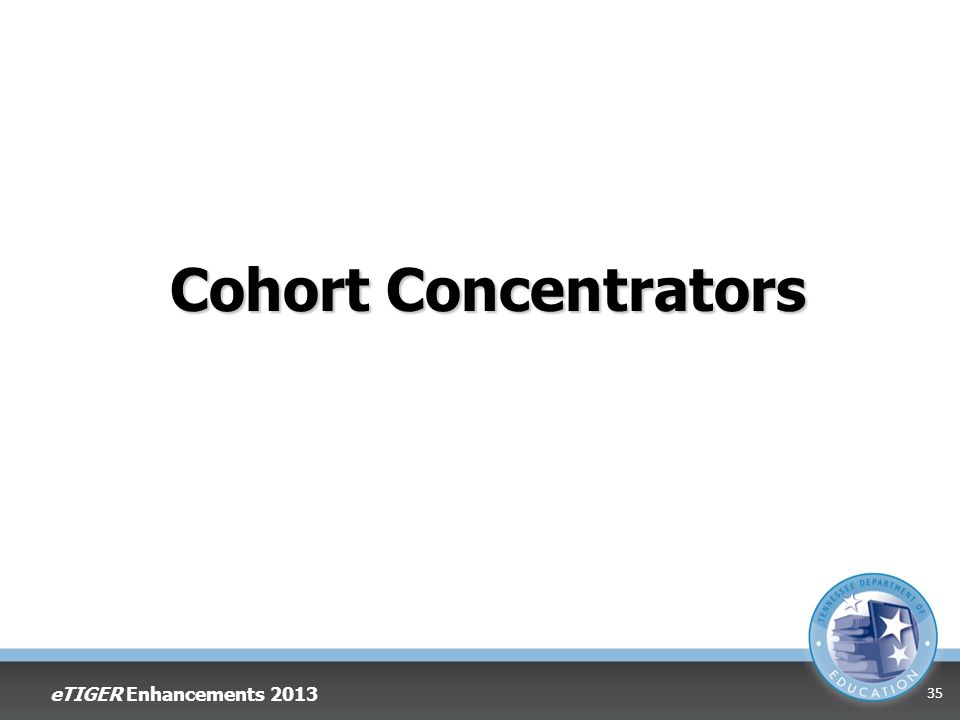 Cohort Concentrators 35 eTIGER Enhancements 2013