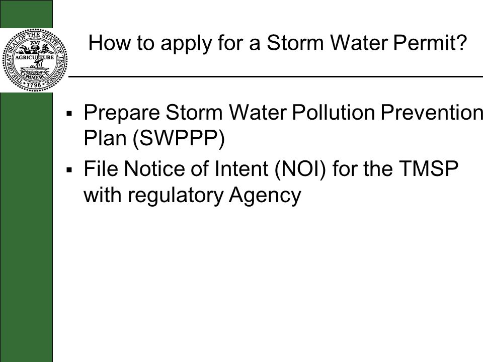 How to apply for a Storm Water Permit? Prepare Storm Water Pollution Prevention Plan (SWPPP) File Notice of Intent (NOI) for the TMSP with regulatory