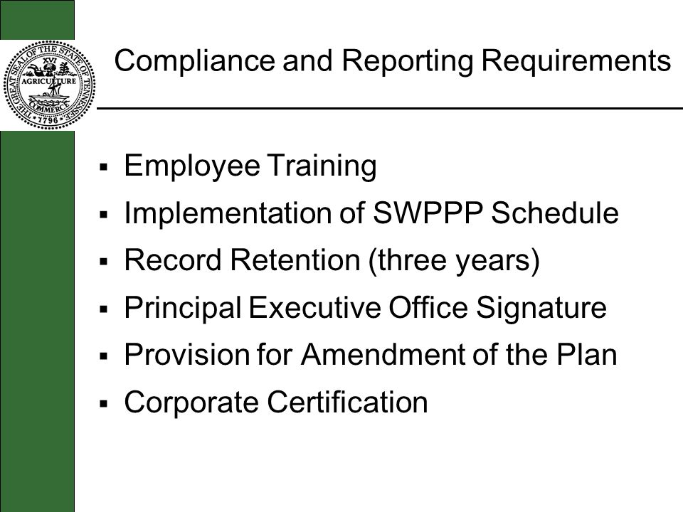 Compliance and Reporting Requirements Employee Training Implementation of SWPPP Schedule Record Retention (three years) Principal Executive Office Sig