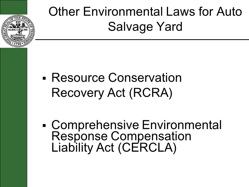 Other Environmental Laws for Auto Salvage Yard Resource Conservation Recovery Act (RCRA) Comprehensive Environmental Response Compensation Liability Act (CERCLA)