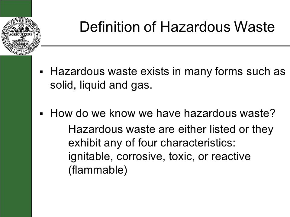 Definition of Hazardous Waste Hazardous waste exists in many forms such as solid, liquid and gas.