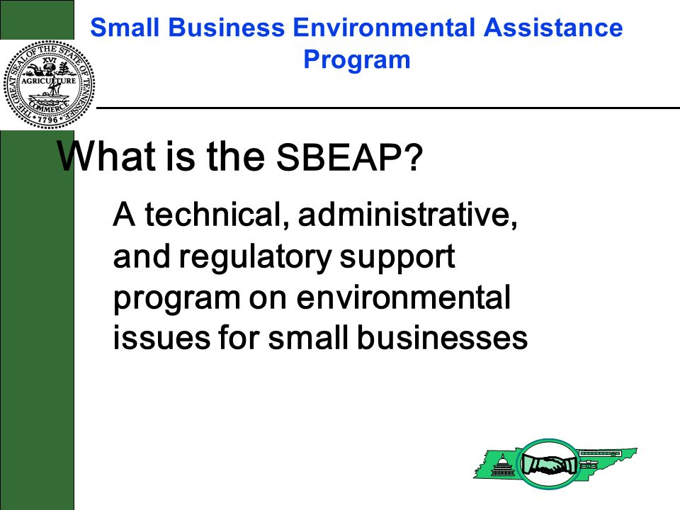 Small Business Environmental Assistance Program What is the SBEAP.