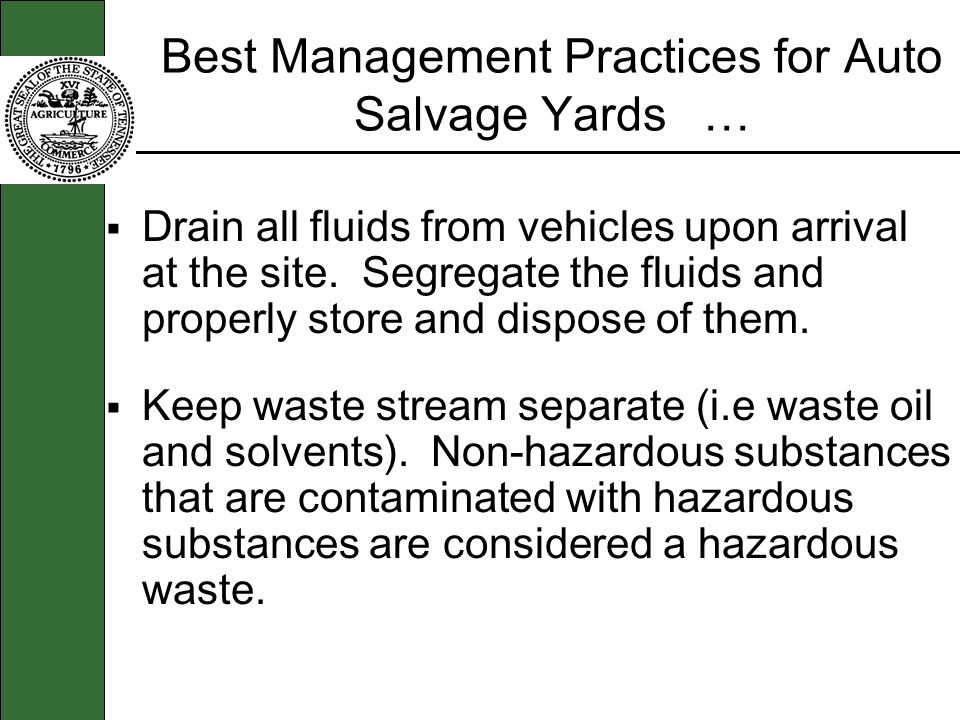 Best Management Practices for Auto Salvage Yards … Drain all fluids from vehicles upon arrival at the site. Segregate the fluids and properly store an