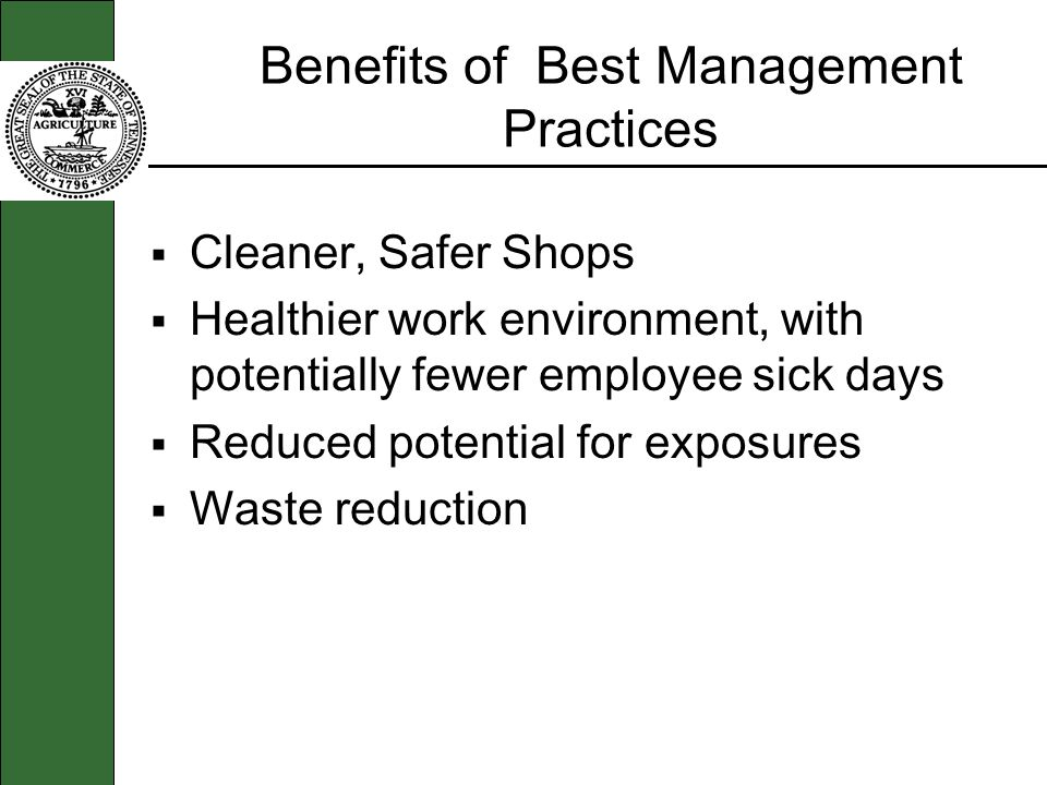Benefits of Best Management Practices Cleaner, Safer Shops Healthier work environment, with potentially fewer employee sick days Reduced potential for
