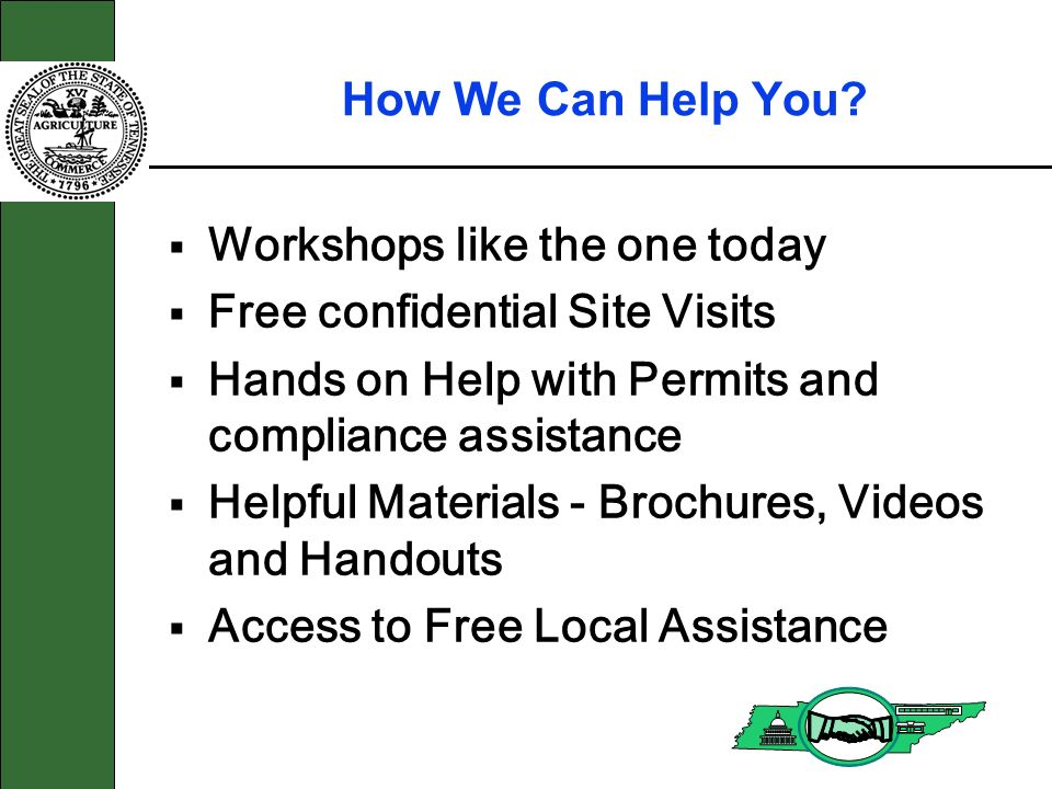 How We Can Help You? Workshops like the one today Free confidential Site Visits Hands on Help with Permits and compliance assistance Helpful Materials
