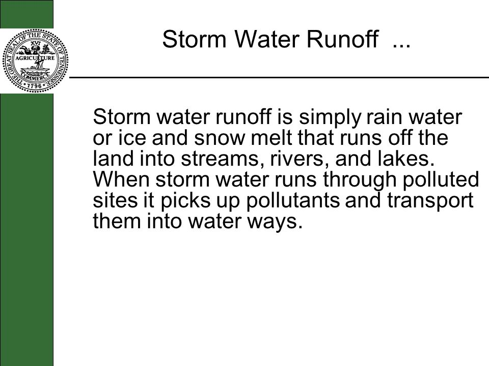 Storm Water Runoff... Storm water runoff is simply rain water or ice and snow melt that runs off the land into streams, rivers, and lakes. When storm
