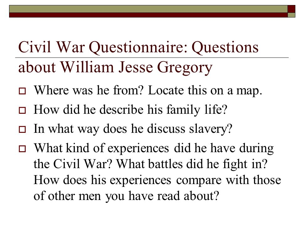 Civil War Questionnaire: Questions about William Jesse Gregory Where was he from.
