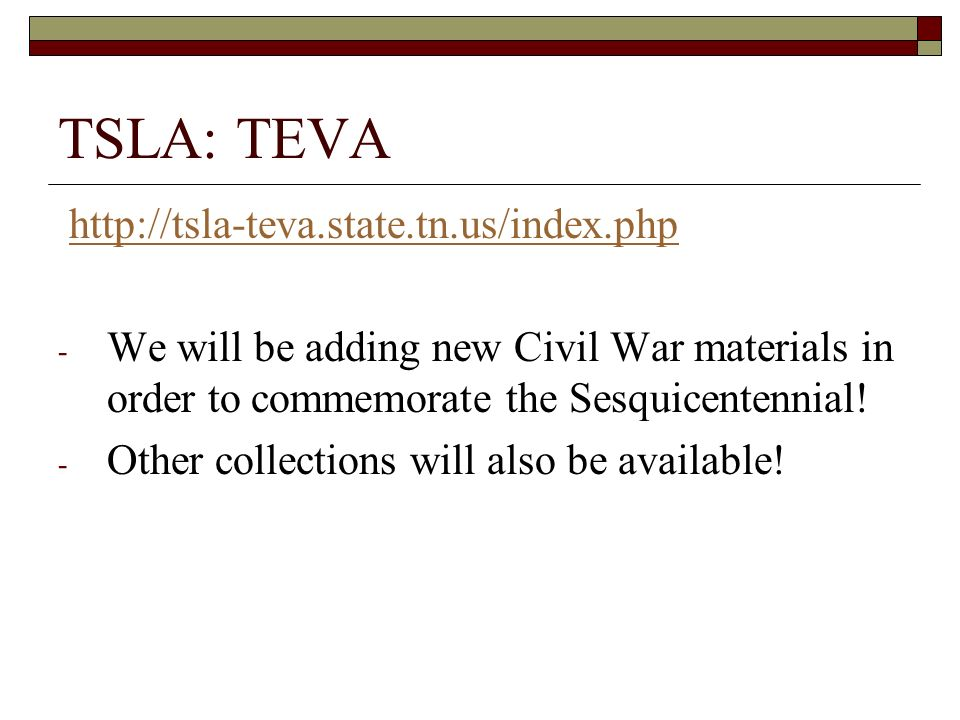 TSLA: TEVA   - We will be adding new Civil War materials in order to commemorate the Sesquicentennial.
