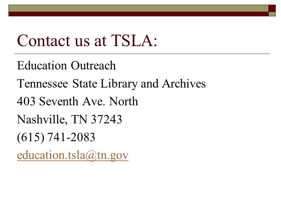 Contact us at TSLA: Education Outreach Tennessee State Library and Archives 403 Seventh Ave.
