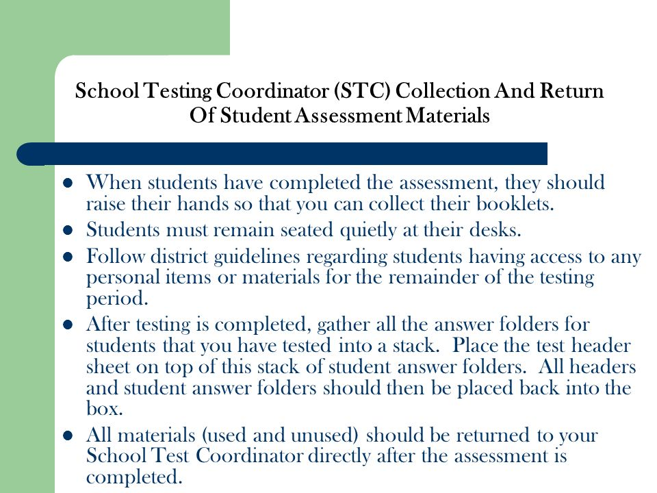 School Testing Coordinator (STC) Collection And Return Of Student Assessment Materials When students have completed the assessment, they should raise