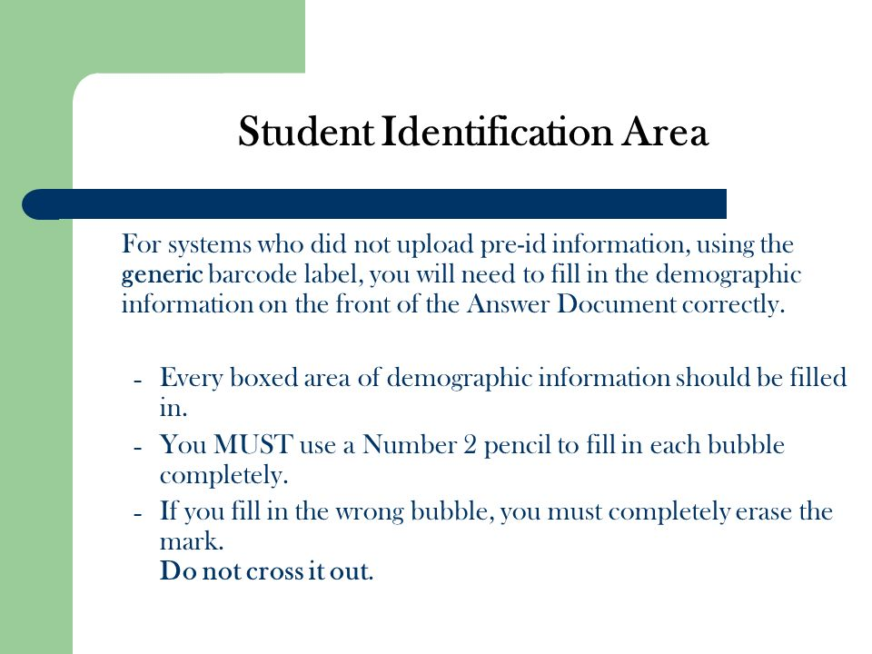 Student Identification Area For systems who did not upload pre-id information, using the generic barcode label, you will need to fill in the demograph