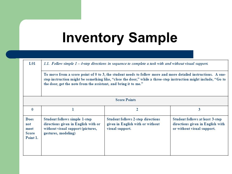 Inventory Sample L011.1. Follow simple 1 – 4-step directions in sequence to complete a task with and without visual support. To move from a score poin