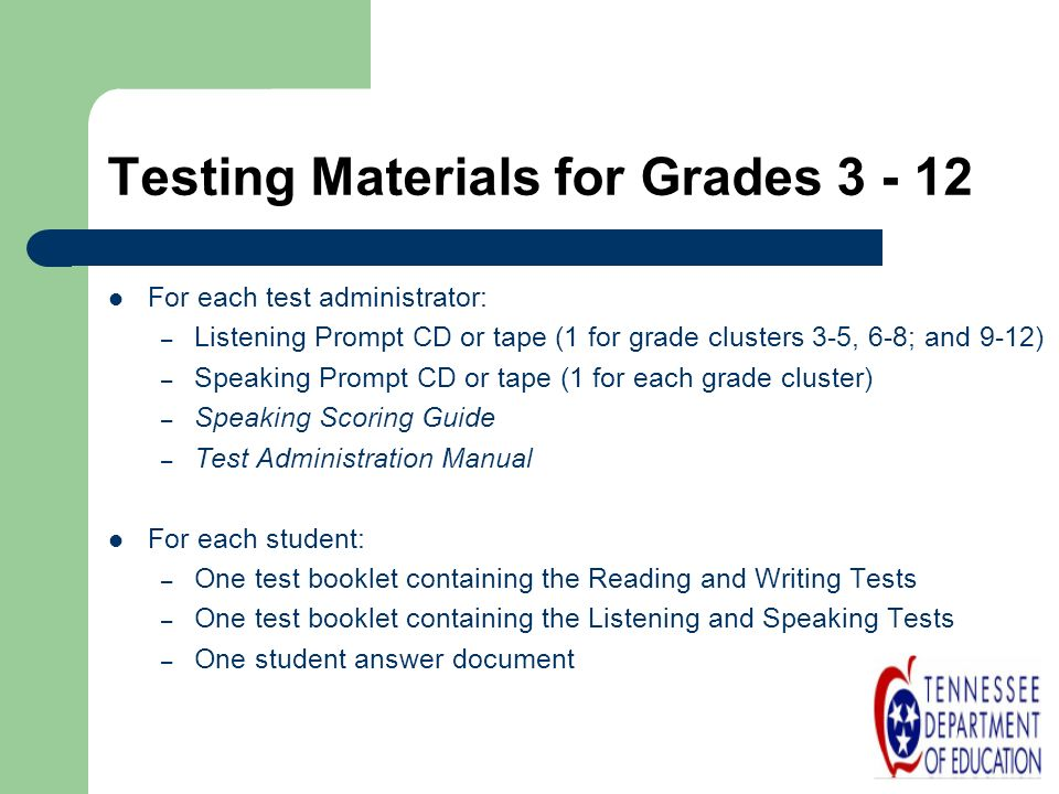 Testing Materials for Grades 3 - 12 For each test administrator: – Listening Prompt CD or tape (1 for grade clusters 3-5, 6-8; and 9-12) – Speaking Pr