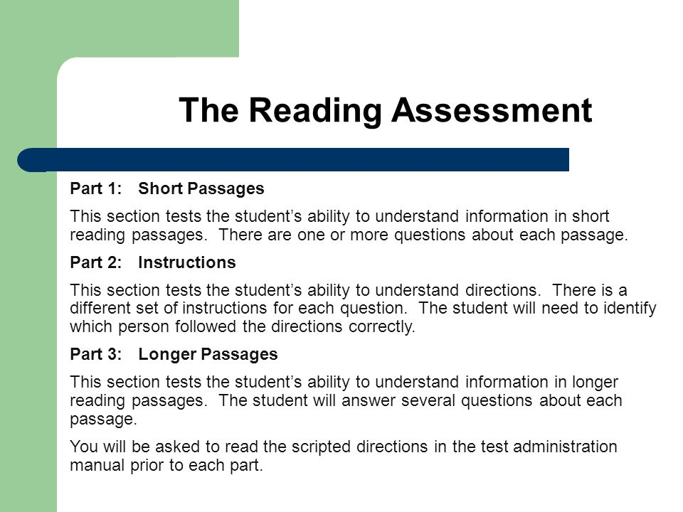 The Reading Assessment Part 1: Short Passages This section tests the students ability to understand information in short reading passages. There are o