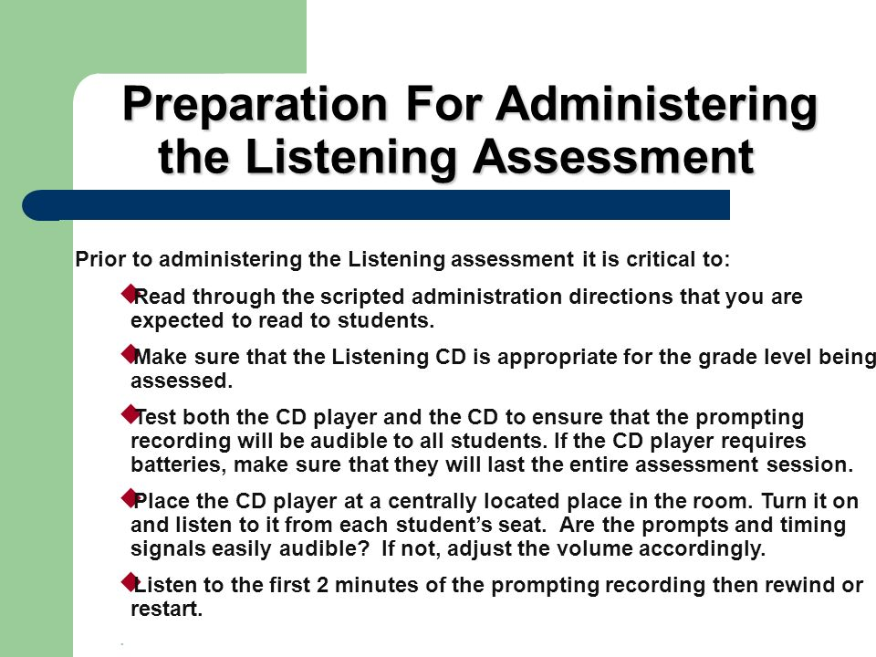 Preparation For Administering the Listening Assessment Preparation For Administering the Listening Assessment Prior to administering the Listening ass