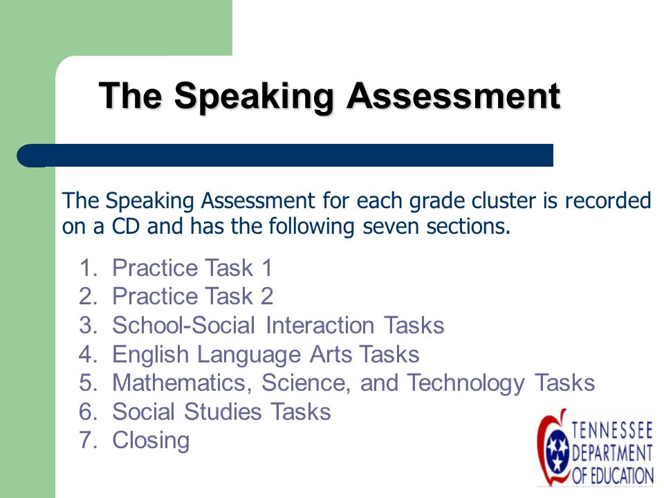 The Speaking Assessment The Speaking Assessment for each grade cluster is recorded on a CD and has the following seven sections. 1.Practice Task 1 2.P