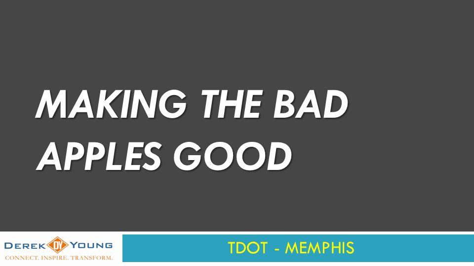 MAKING THE BAD APPLES GOOD TDOT - MEMPHIS