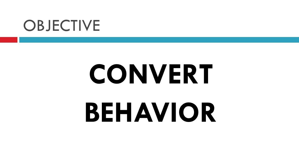 OBJECTIVE CONVERT BEHAVIOR