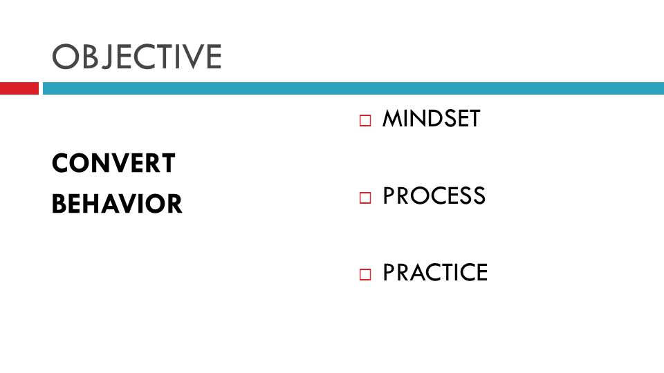 OBJECTIVE CONVERT BEHAVIOR MINDSET PROCESS PRACTICE
