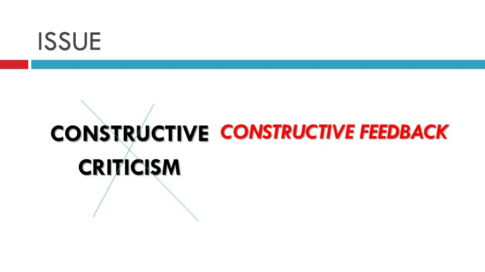 ISSUE CONSTRUCTIVECRITICISM CONSTRUCTIVE FEEDBACK